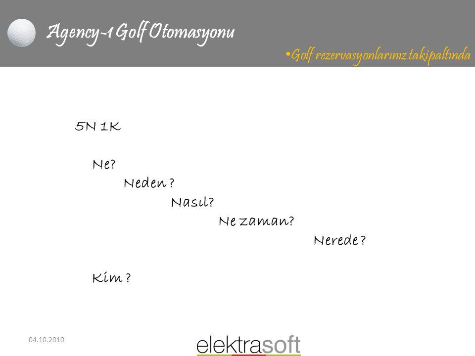 04.10.2010 Agency-1 Golf Otomasyonu • Golf rezervasyonlarınız takipaltında 5N 1K Ne? Neden ? Nasıl? Ne zaman? Nerede ? Kim ?