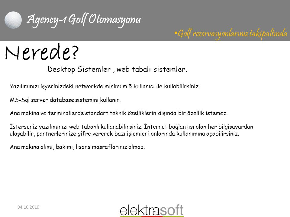 04.10.2010 Agency-1 Golf Otomasyonu • Golf rezervasyonlarınız takipaltında Nerede? Yazılımınızı işyerinizdeki networkde minimum 5 kullanıcı ile kullab