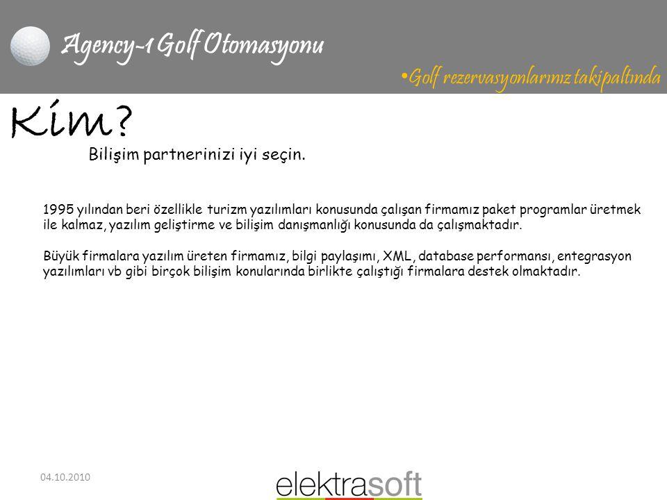 04.10.2010 Agency-1 Golf Otomasyonu • Golf rezervasyonlarınız takipaltında Kim? 1995 yılından beri özellikle turizm yazılımları konusunda çalışan firm