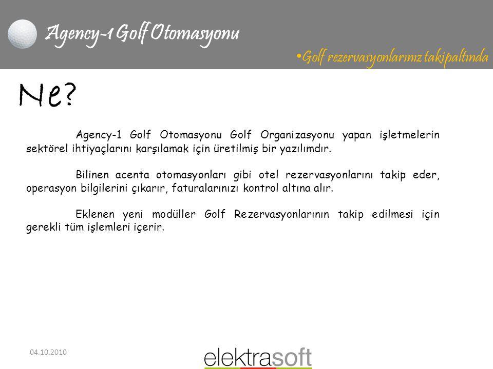 04.10.2010 Agency-1 Golf Otomasyonu • Golf rezervasyonlarınız takipaltında Ne? Agency-1 Golf Otomasyonu Golf Organizasyonu yapan işletmelerin sektörel