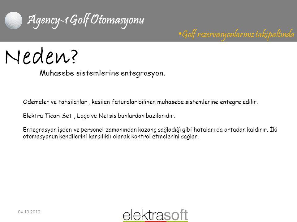 04.10.2010 Agency-1 Golf Otomasyonu • Golf rezervasyonlarınız takipaltında Neden? Ödemeler ve tahsilatlar, kesilen faturalar bilinen muhasebe sistemle