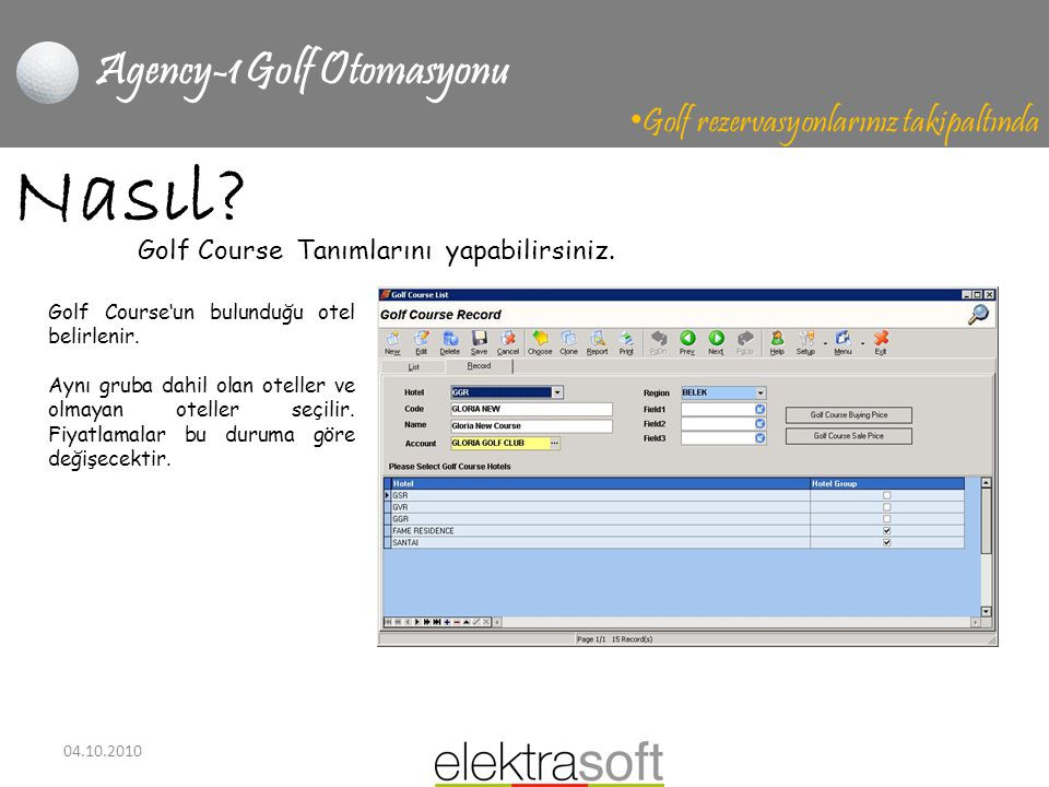 04.10.2010 Agency-1 Golf Otomasyonu • Golf rezervasyonlarınız takipaltında Nasıl? Golf Course Tanımlarını yapabilirsiniz. Golf Course'un bulunduğu ote