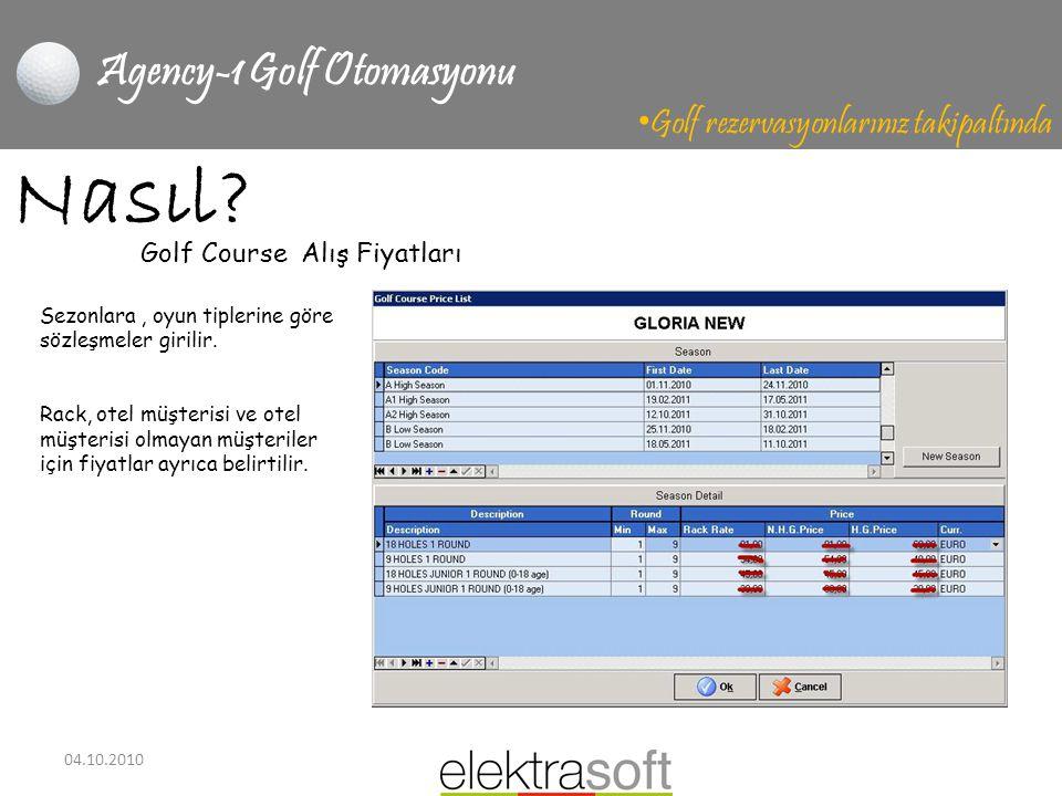 04.10.2010 Agency-1 Golf Otomasyonu • Golf rezervasyonlarınız takipaltında Nasıl? Golf Course Alış Fiyatları Sezonlara, oyun tiplerine göre sözleşmele