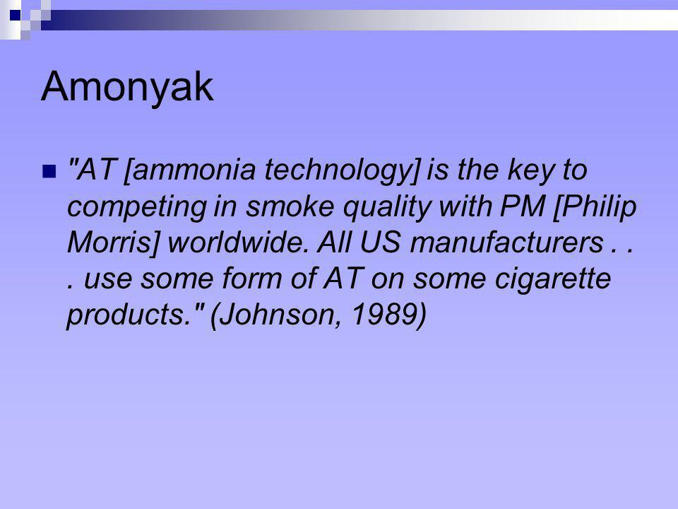 Amonyak  AT [ammonia technology] is the key to competing in smoke quality with PM [Philip Morris] worldwide.