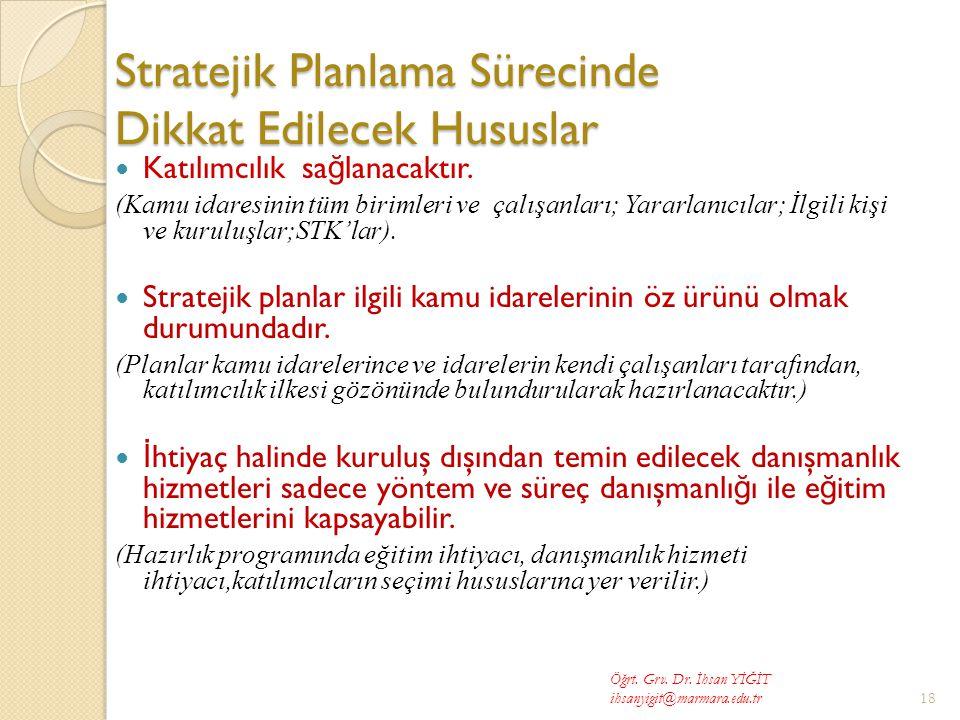 Stratejik Planlama Sürecinde Dikkat Edilecek Hususlar  Katılımcılık sa ğ lanacaktır.