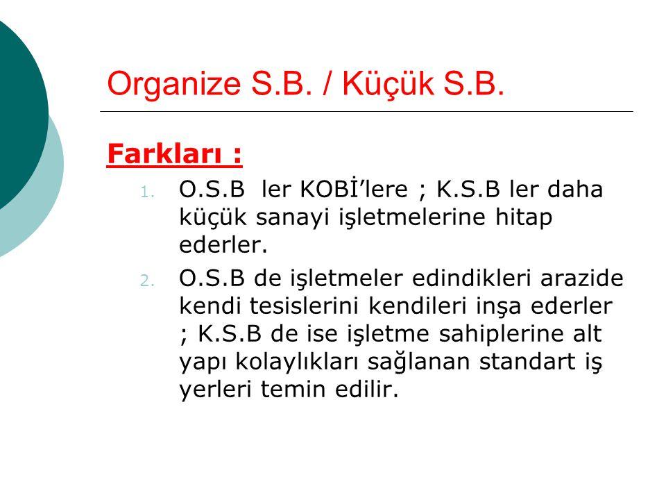 Organize S.B./ Küçük S.B. Farkları : 1.