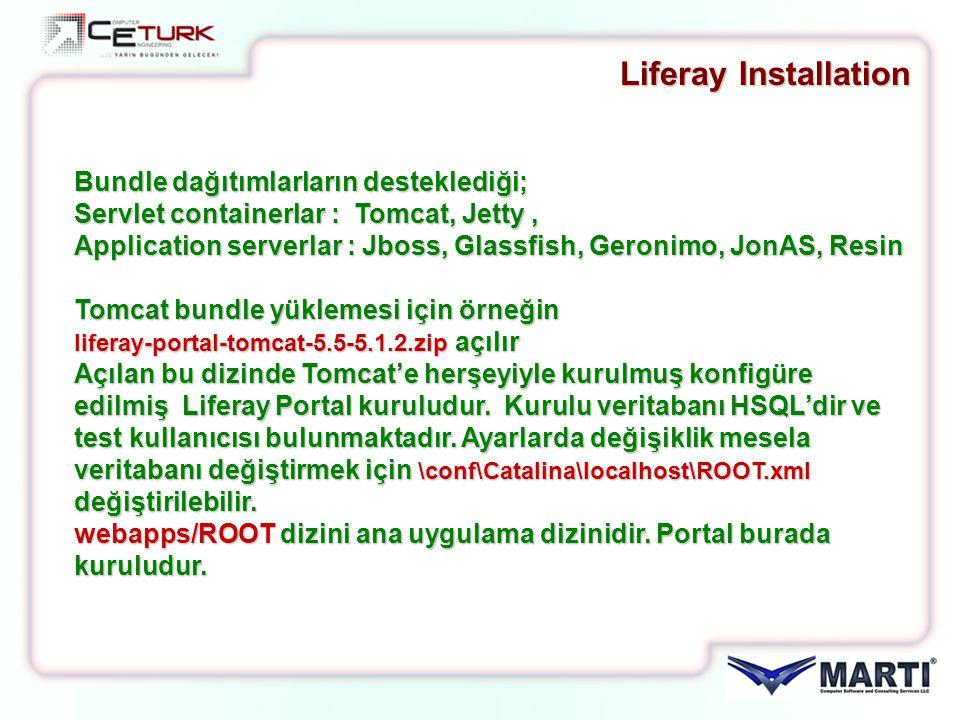Liferay Installation Bundle dağıtımlarların desteklediği; Servlet containerlar : Tomcat, Jetty, Application serverlar : Jboss, Glassfish, Geronimo, Jo