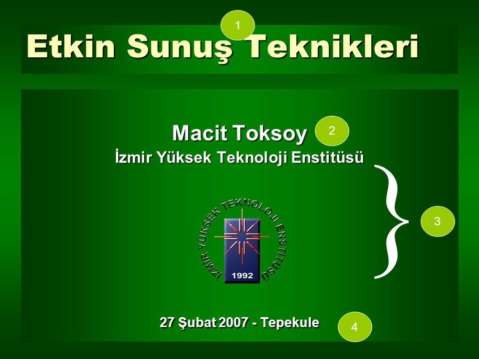 Etkin Sunuş Teknikleri Macit Toksoy İzmir Yüksek Teknoloji Enstitüsü 27 Şubat 2007 - Tepekule