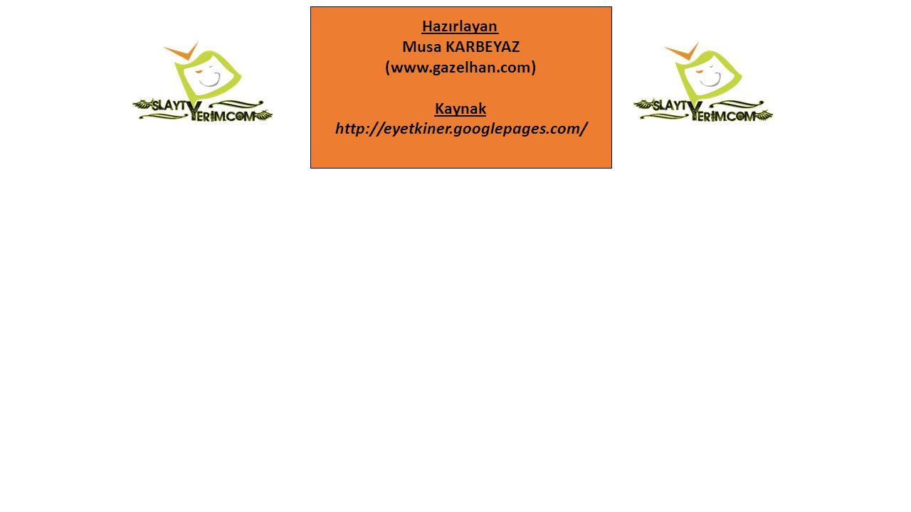 Hazırlayan Musa KARBEYAZ (www.gazelhan.com) Kaynak http://eyetkiner.googlepages.com/