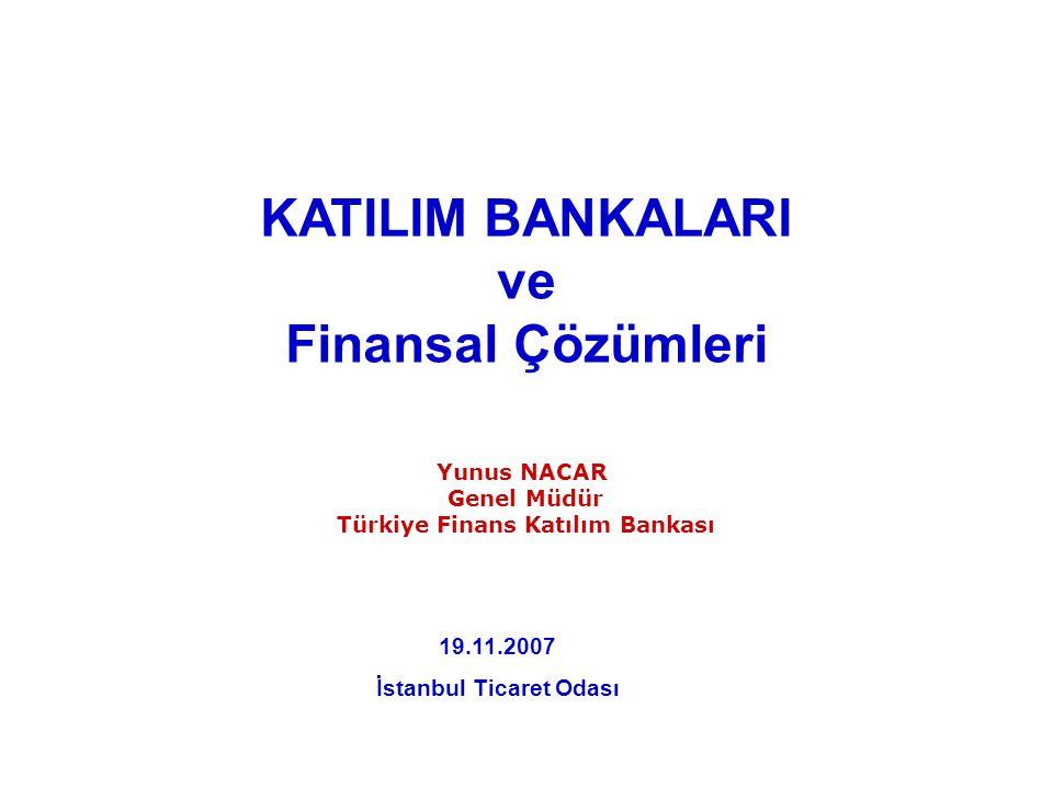 Yunus NACAR Genel Müdür Türkiye Finans Katılım Bankası KATILIM BANKALARI ve Finansal Çözümleri 19.11.2007 İstanbul Ticaret Odası