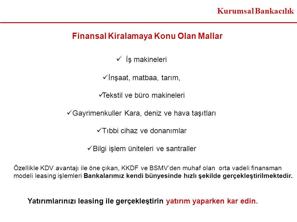 Finansal Kiralamaya Konu Olan Mallar Özellikle KDV avantajı ile öne çıkan, KKDF ve BSMV'den muhaf olan orta vadeli finansman modeli leasing işlemleri Bankalarımız kendi bünyesinde hızlı şekilde gerçekleştirilmektedir.