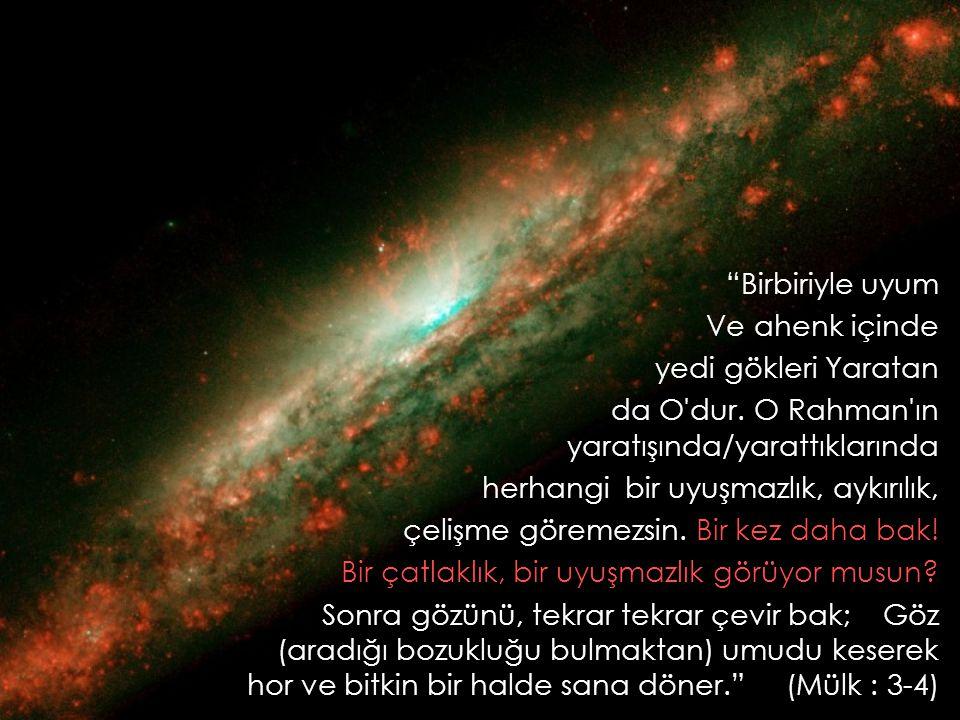 """""""Birbiriyle uyum Ve ahenk içinde yedi gökleri Yaratan da O'dur. O Rahman'ın yaratışında/yarattıklarında herhangi bir uyuşmazlık, aykırılık, çelişme gö"""