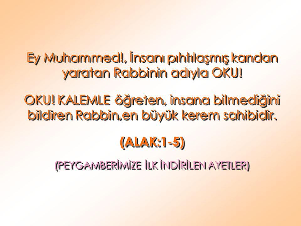 Ey Muhammed!, İnsanı pıhtılaşmış kandan yaratan Rabbinin adıyla OKU! OKU! KALEMLE öğreten, insana bilmediğini bildiren Rabbin,en büyük kerem sahibidir