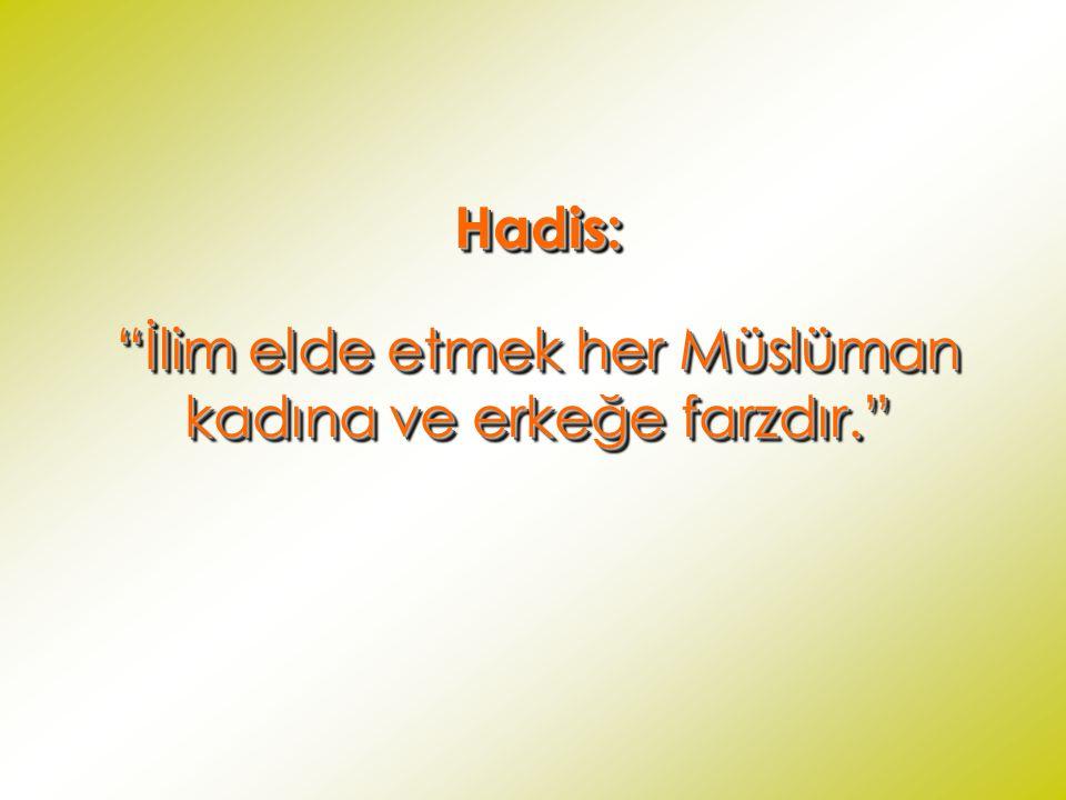 """Hadis: """"İlim elde etmek her Müslüman kadına ve erkeğe farzdır."""" Hadis:"""