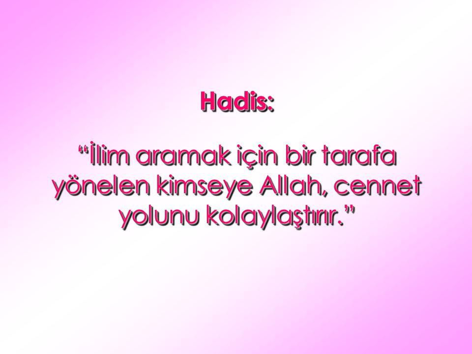 """Hadis: """"İlim aramak için bir tarafa yönelen kimseye Allah, cennet yolunu kolaylaştırır."""" Hadis:"""
