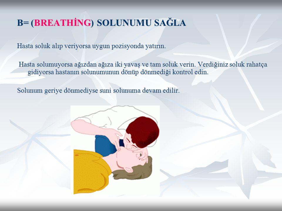 B= (BREATHİNG) SOLUNUMU SAĞLA Hasta soluk alıp veriyorsa uygun pozisyonda yatırın.