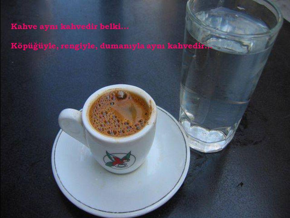 Beklemediğin bir anda sana uzatılan kahve başkadır...