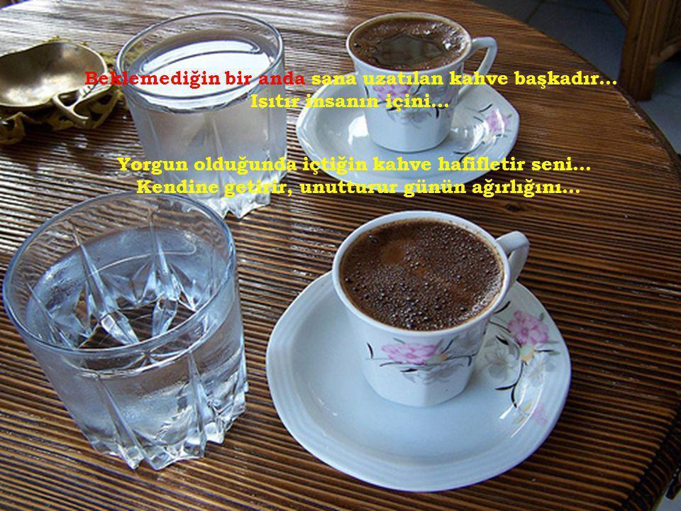 Baban için yaptığın kahve sevgi doludur...Çay bardağında, az şekerli...