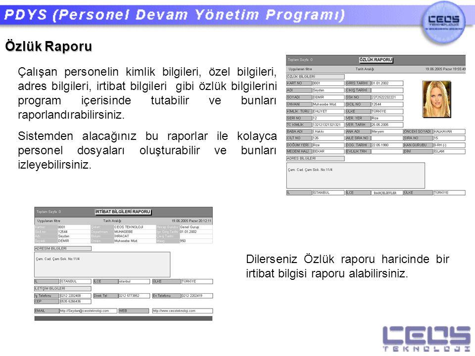 Özlük Raporu Çalışan personelin kimlik bilgileri, özel bilgileri, adres bilgileri, irtibat bilgileri gibi özlük bilgilerini program içerisinde tutabil