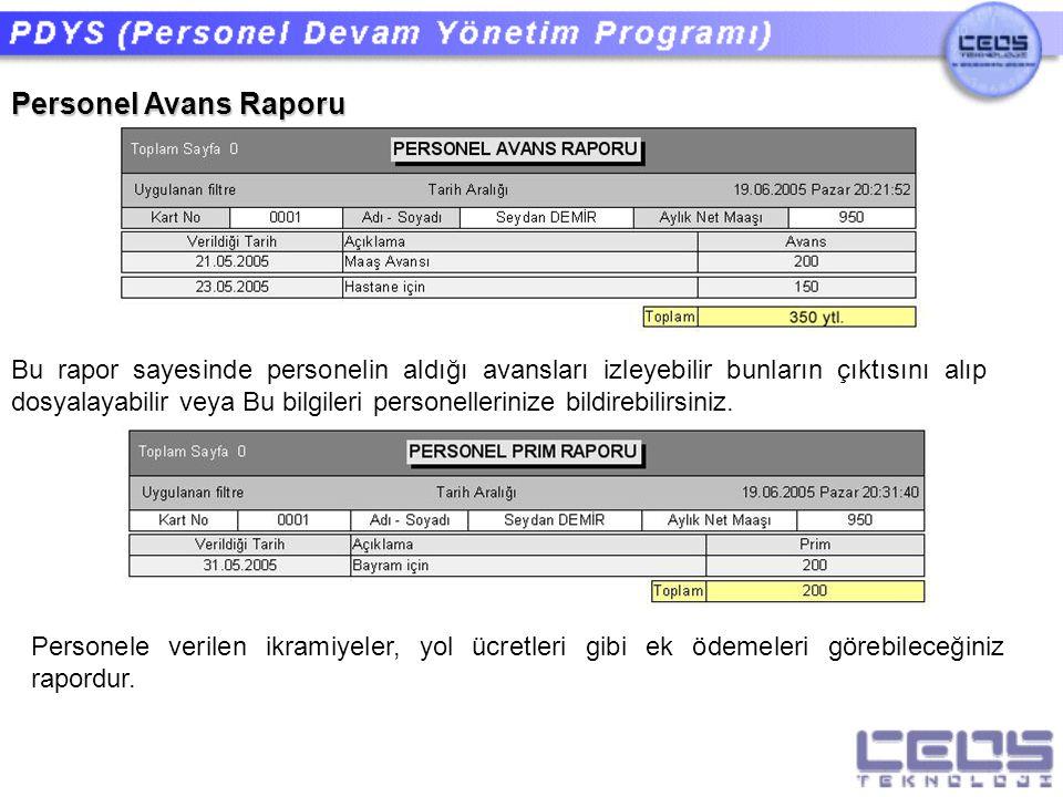 Personel Avans Raporu Bu rapor sayesinde personelin aldığı avansları izleyebilir bunların çıktısını alıp dosyalayabilir veya Bu bilgileri personelleri