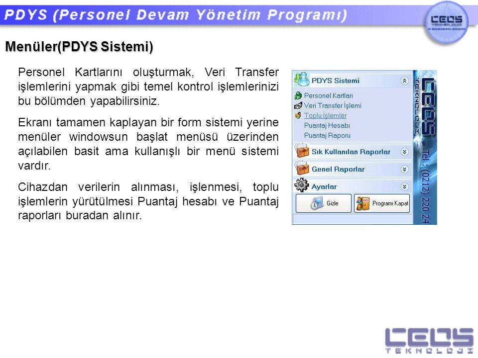 Menüler(PDYS Sistemi) Personel Kartlarını oluşturmak, Veri Transfer işlemlerini yapmak gibi temel kontrol işlemlerinizi bu bölümden yapabilirsiniz. Ek