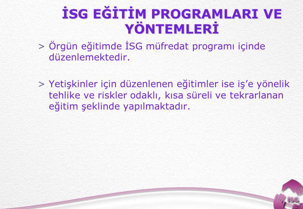 11 İSG EĞİTİM PROGRAMLARI VE YÖNTEMLERİ >Örgün eğitimde İSG müfredat programı içinde düzenlemektedir.