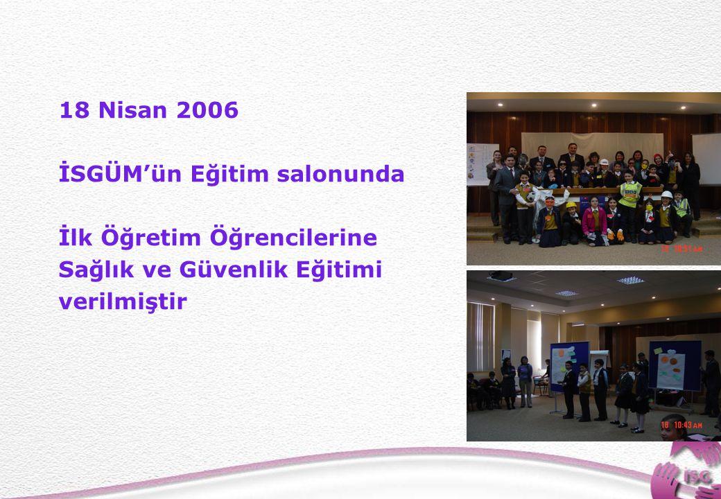 23 18 Nisan 2006 İSGÜM'ün Eğitim salonunda İlk Öğretim Öğrencilerine Sağlık ve Güvenlik Eğitimi verilmiştir