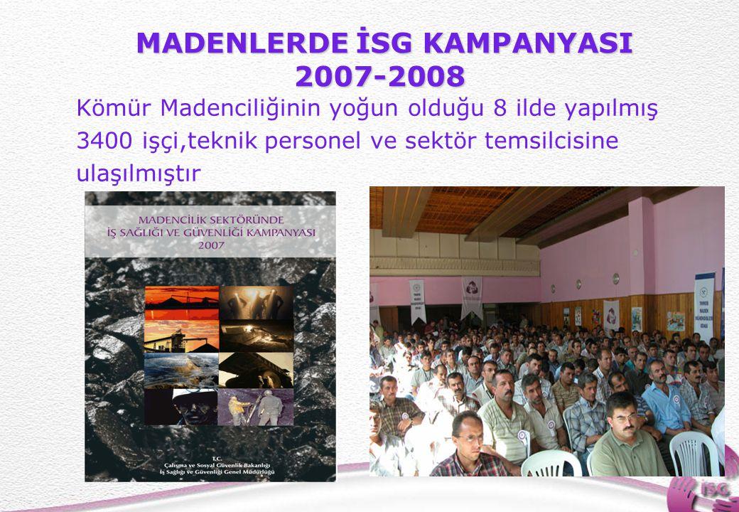 25 MADENLERDE İSG KAMPANYASI 2007-2008 MADENLERDE İSG KAMPANYASI 2007-2008 Kömür Madenciliğinin yoğun olduğu 8 ilde yapılmış 3400 işçi,teknik personel ve sektör temsilcisine ulaşılmıştır
