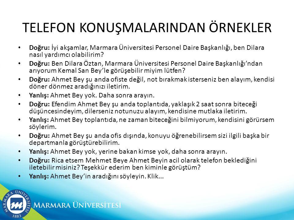 TELEFON KONUŞMALARINDAN ÖRNEKLER • Doğru: İyi akşamlar, Marmara Üniversitesi Personel Daire Başkanlığı, ben Dilara nasıl yardımcı olabilirim.