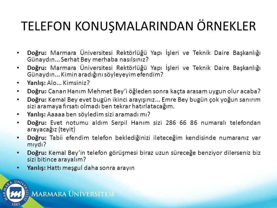 TELEFON KONUŞMALARINDAN ÖRNEKLER • Doğru: Marmara Üniversitesi Rektörlüğü Yapı İşleri ve Teknik Daire Başkanlığı Günaydın...