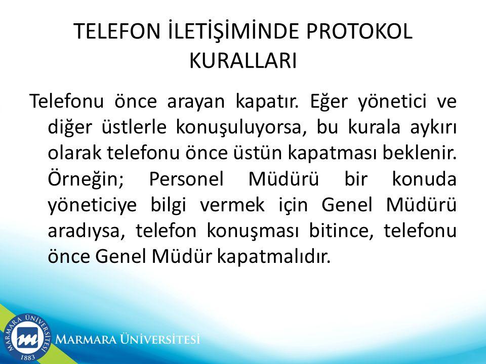 TELEFON İLETİŞİMİNDE PROTOKOL KURALLARI Telefonu önce arayan kapatır.