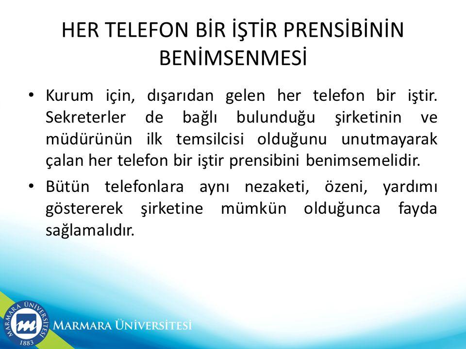 HER TELEFON BİR İŞTİR PRENSİBİNİN BENİMSENMESİ • Kurum için, dışarıdan gelen her telefon bir iştir.