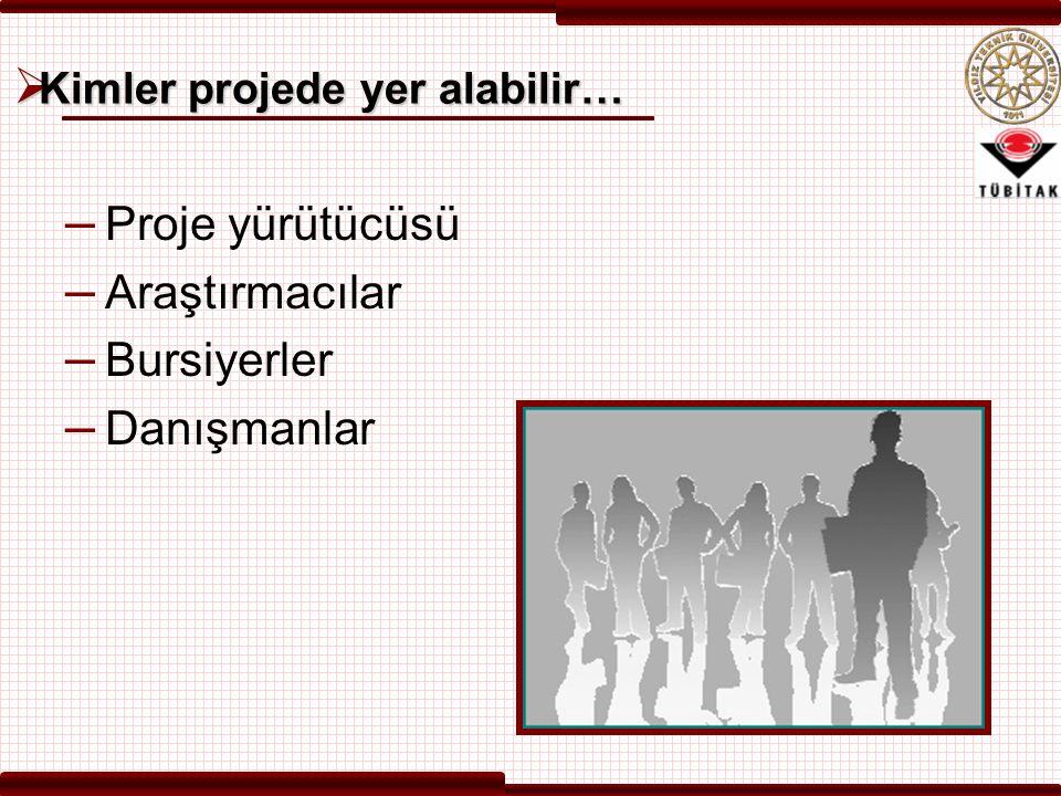  Kimler projede yer alabilir… – Proje yürütücüsü – Araştırmacılar – Bursiyerler – Danışmanlar