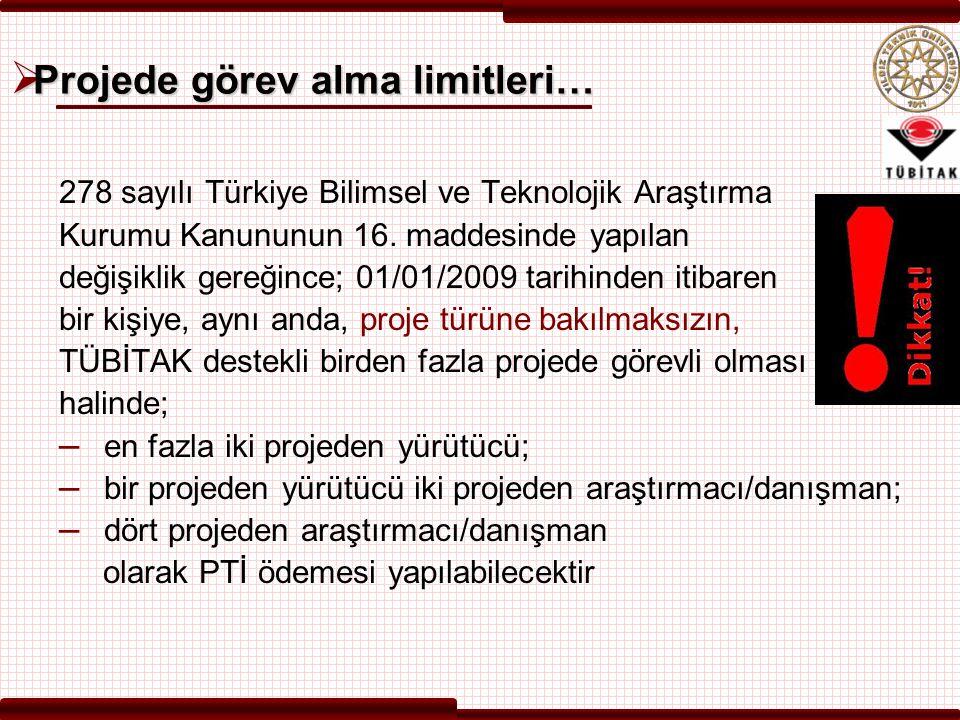  Projede görev alma limitleri… 278 sayılı Türkiye Bilimsel ve Teknolojik Araştırma Kurumu Kanununun 16. maddesinde yapılan değişiklik gereğince; 01/0