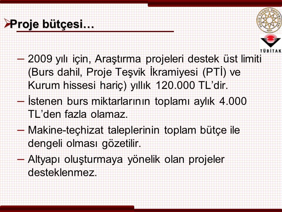  Proje bütçesi… – 2009 yılı için, Araştırma projeleri destek üst limiti (Burs dahil, Proje Teşvik İkramiyesi (PTİ) ve Kurum hissesi hariç) yıllık 120