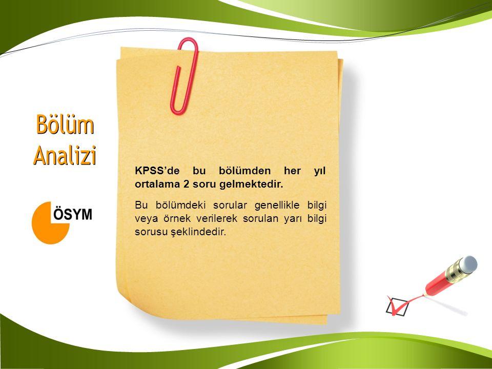 KPSS'de bu bölümden her yıl ortalama 2 soru gelmektedir. Bu bölümdeki sorular genellikle bilgi veya örnek verilerek sorulan yarı bilgi sorusu şeklinde