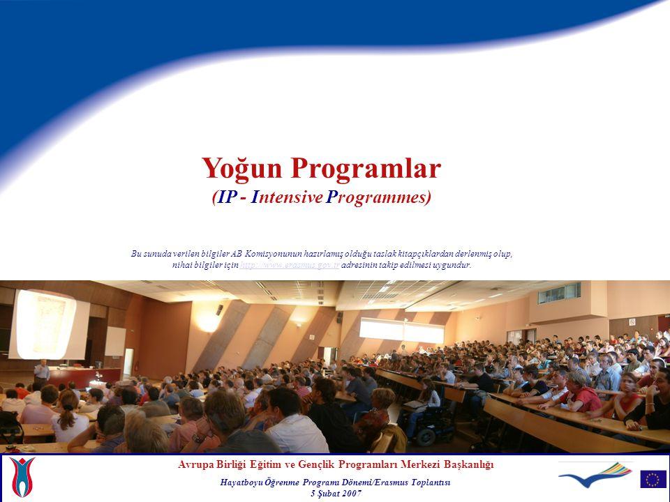 Avrupa Birliği Eğitim ve Gençlik Programları Merkezi Başkanlığı Hayatboyu Öğrenme Programı Dönemi/Erasmus Toplantısı 5 Şubat 2007 Yoğun Programlar (IP