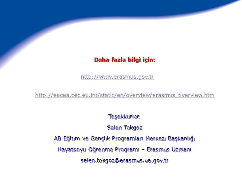Daha fazla bilgi için: http://www.erasmus.gov.tr http://eacea.cec.eu.int/static/en/overview/erasmus_overview.htm Teşekkürler. Selen Tokgöz AB Eğitim v