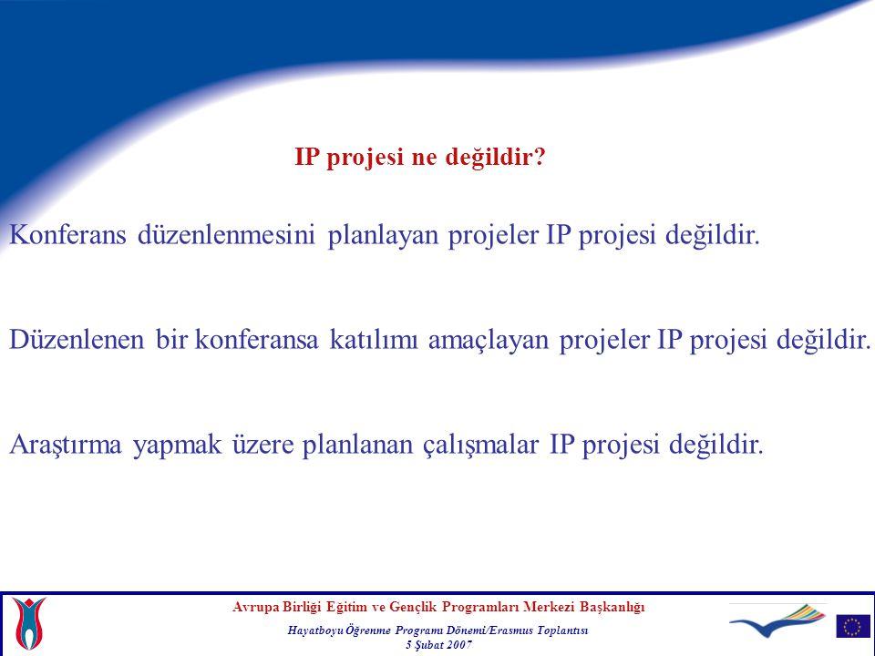 Avrupa Birliği Eğitim ve Gençlik Programları Merkezi Başkanlığı Hayatboyu Öğrenme Programı Dönemi/Erasmus Toplantısı 5 Şubat 2007 Konferans düzenlenmesini planlayan projeler IP projesi değildir.