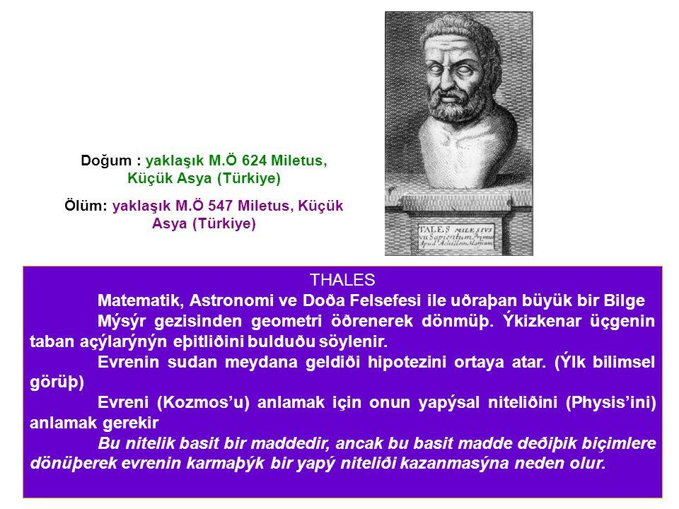 THALES Matematik, Astronomi ve Doða Felsefesi ile uðraþan büyük bir Bilge Mýsýr gezisinden geometri öðrenerek dönmüþ.