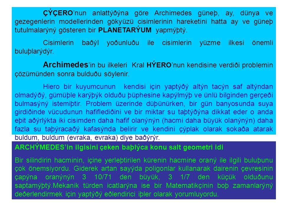 ÇÝÇERO'nun anlattýðýna göre Archimedes güneþ, ay, dünya ve gezegenlerin modellerinden gökyüzü cisimlerinin hareketini hatta ay ve güneþ tutulmalarýný gösteren bir PLANETARÝUM yapmýþtý.