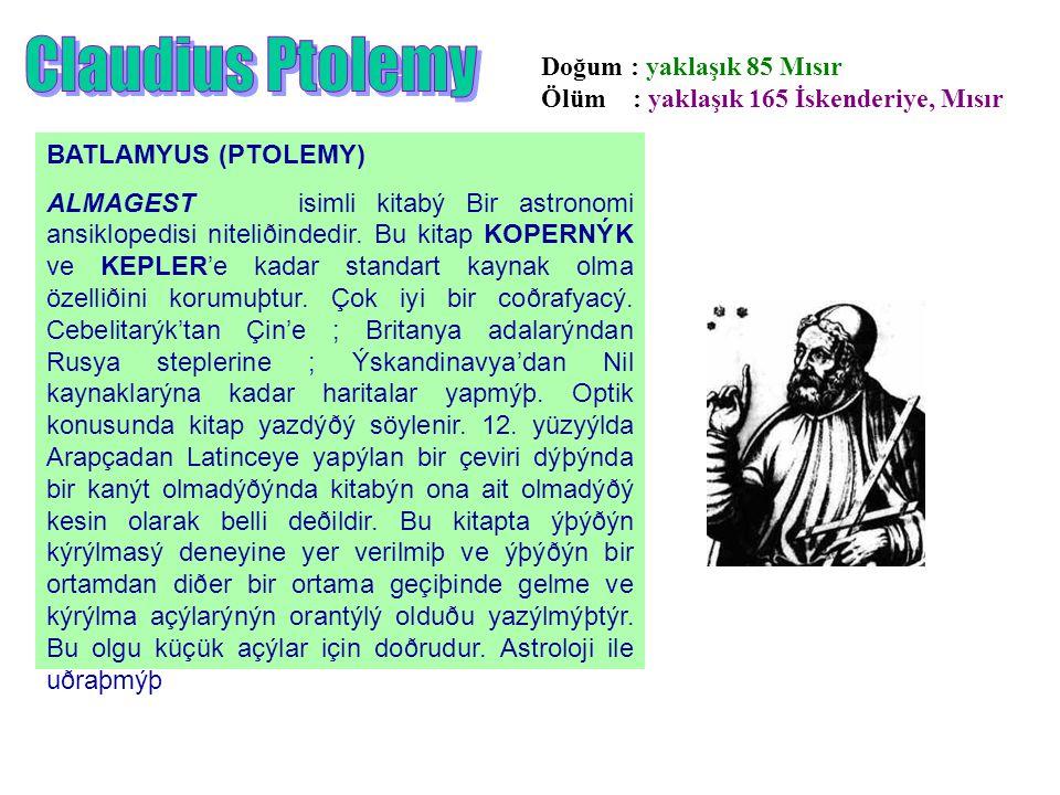 Doğum : yaklaşık 85 Mısır Ölüm : yaklaşık 165 İskenderiye, Mısır BATLAMYUS (PTOLEMY) ALMAGEST isimli kitabý Bir astronomi ansiklopedisi niteliðindedir.