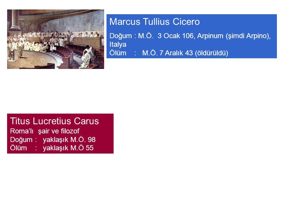 Marcus Tullius Cicero Doğum : M.Ö.3 Ocak 106, Arpinum (şimdi Arpino), Italya Ölüm : M.Ö.