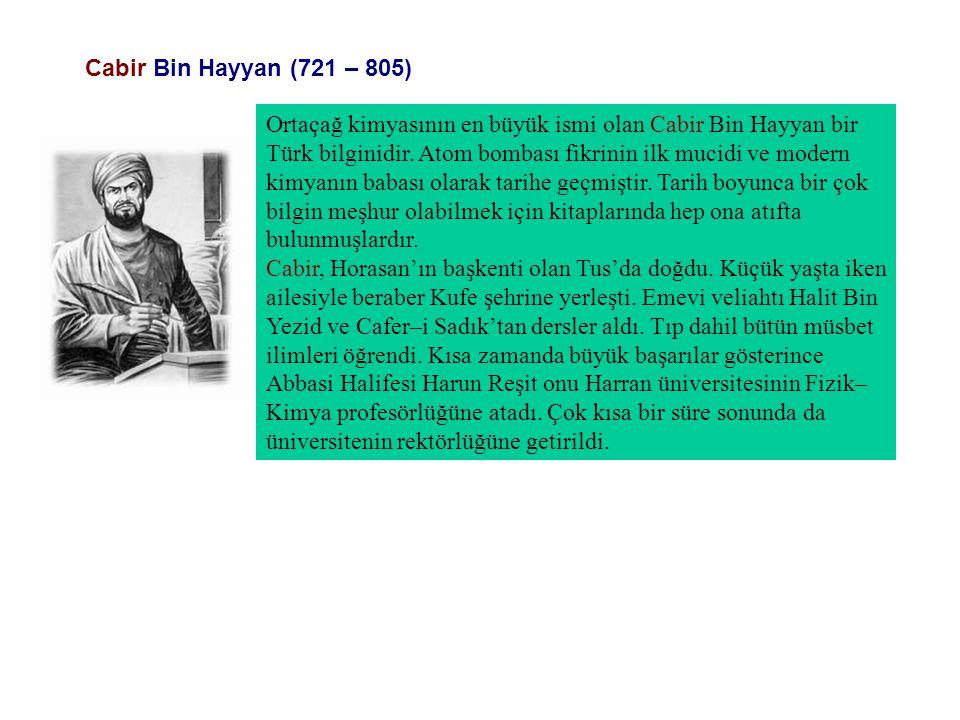 Cabir Bin Hayyan (721 – 805) Ortaçağ kimyasının en büyük ismi olan Cabir Bin Hayyan bir Türk bilginidir.
