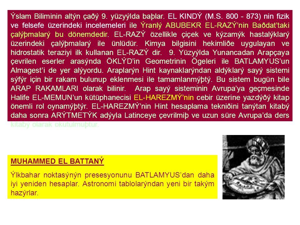 Ýslam Biliminin altýn çaðý 9.yüzyýlda baþlar. EL KINDÝ (M.S.