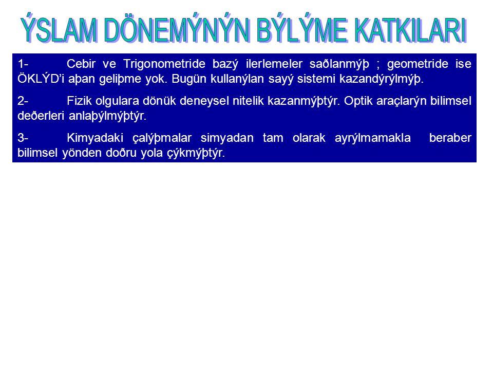 1-Cebir ve Trigonometride bazý ilerlemeler saðlanmýþ ; geometride ise ÖKLÝD'i aþan geliþme yok.