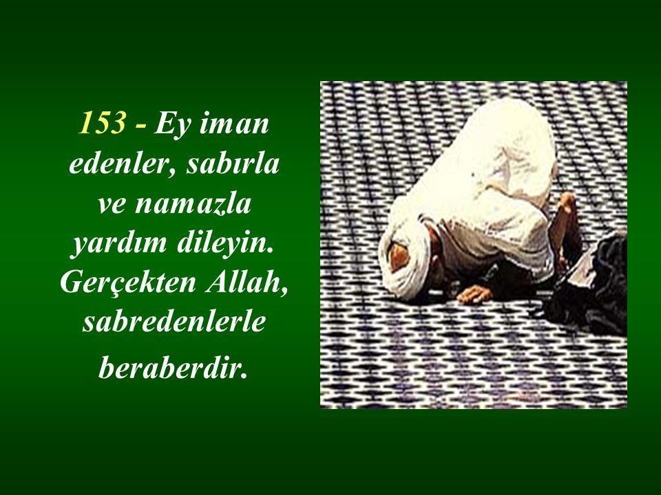 153 - Ey iman edenler, sabırla ve namazla yardım dileyin.