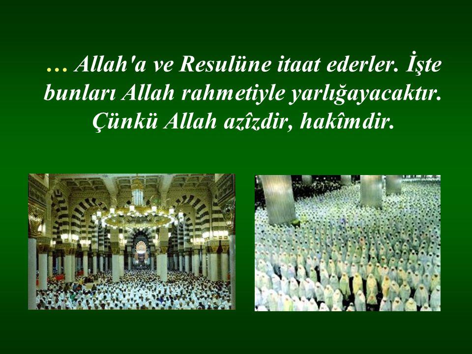 … Allah a ve Resulüne itaat ederler.İşte bunları Allah rahmetiyle yarlığayacaktır.