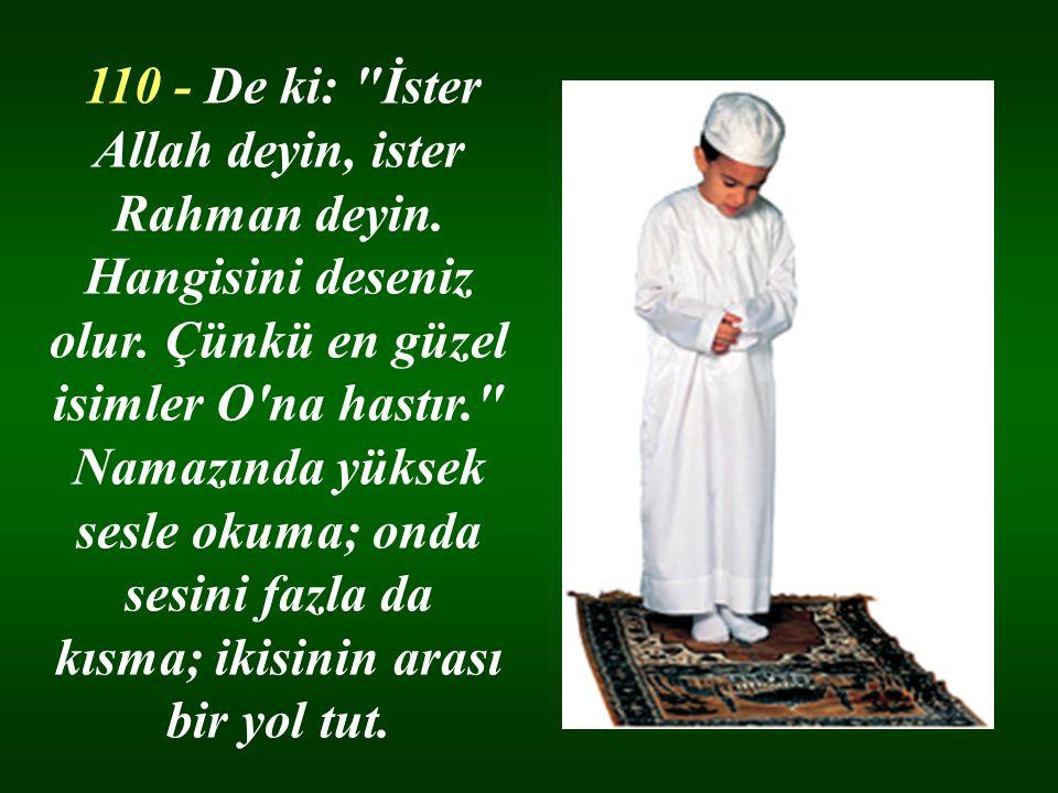 110 - De ki: İster Allah deyin, ister Rahman deyin.
