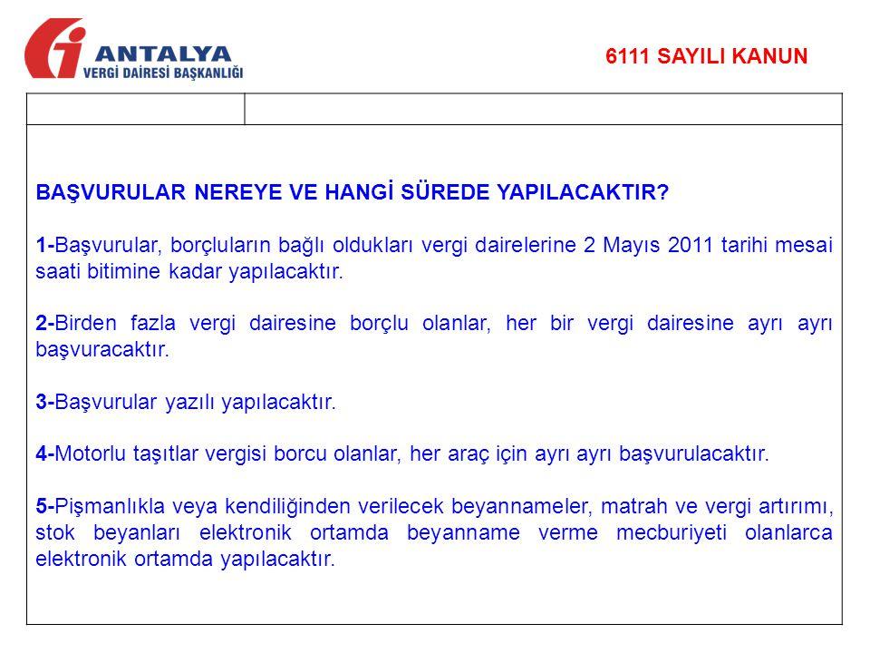 BAŞVURULAR NEREYE VE HANGİ SÜREDE YAPILACAKTIR? 1-Başvurular, borçluların bağlı oldukları vergi dairelerine 2 Mayıs 2011 tarihi mesai saati bitimine k